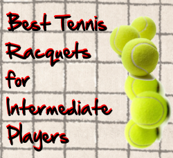 best tennis racquets for intermediate players